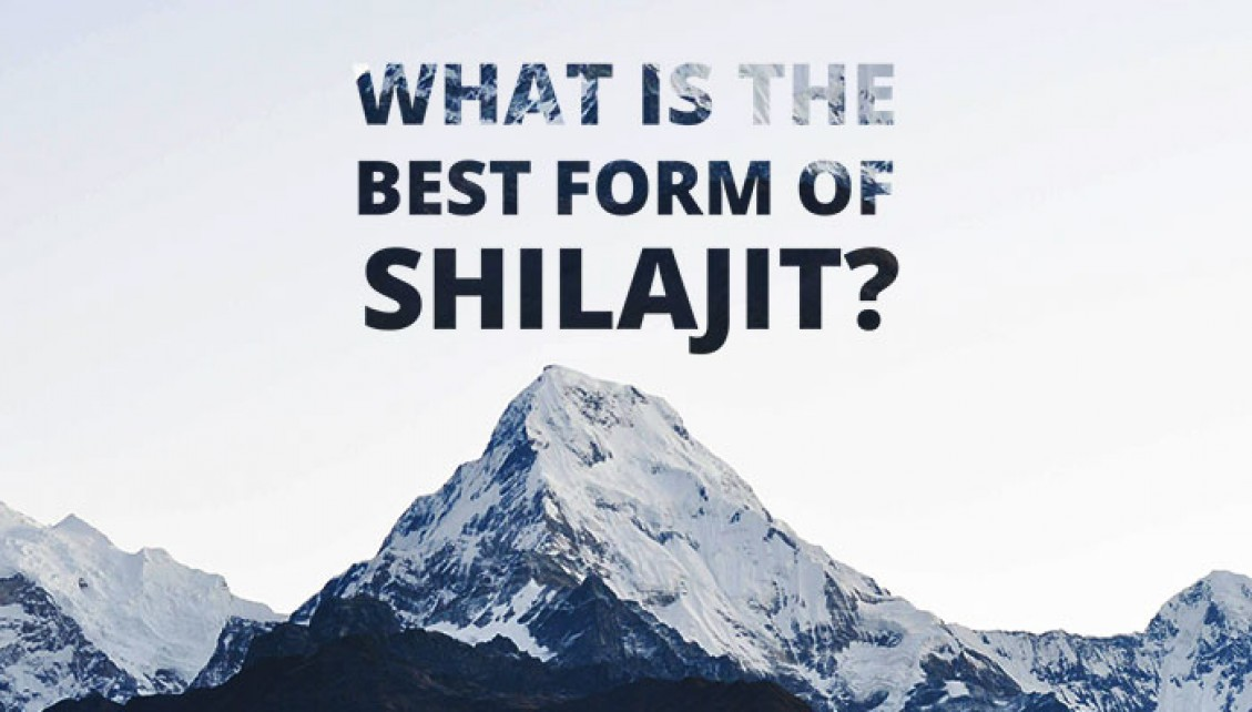 Learn what the best form of shilajit is.