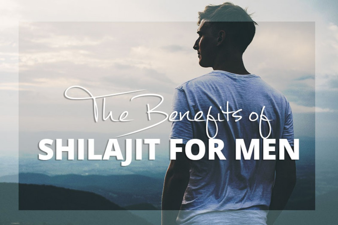 The Benefits of Shilajit for Men