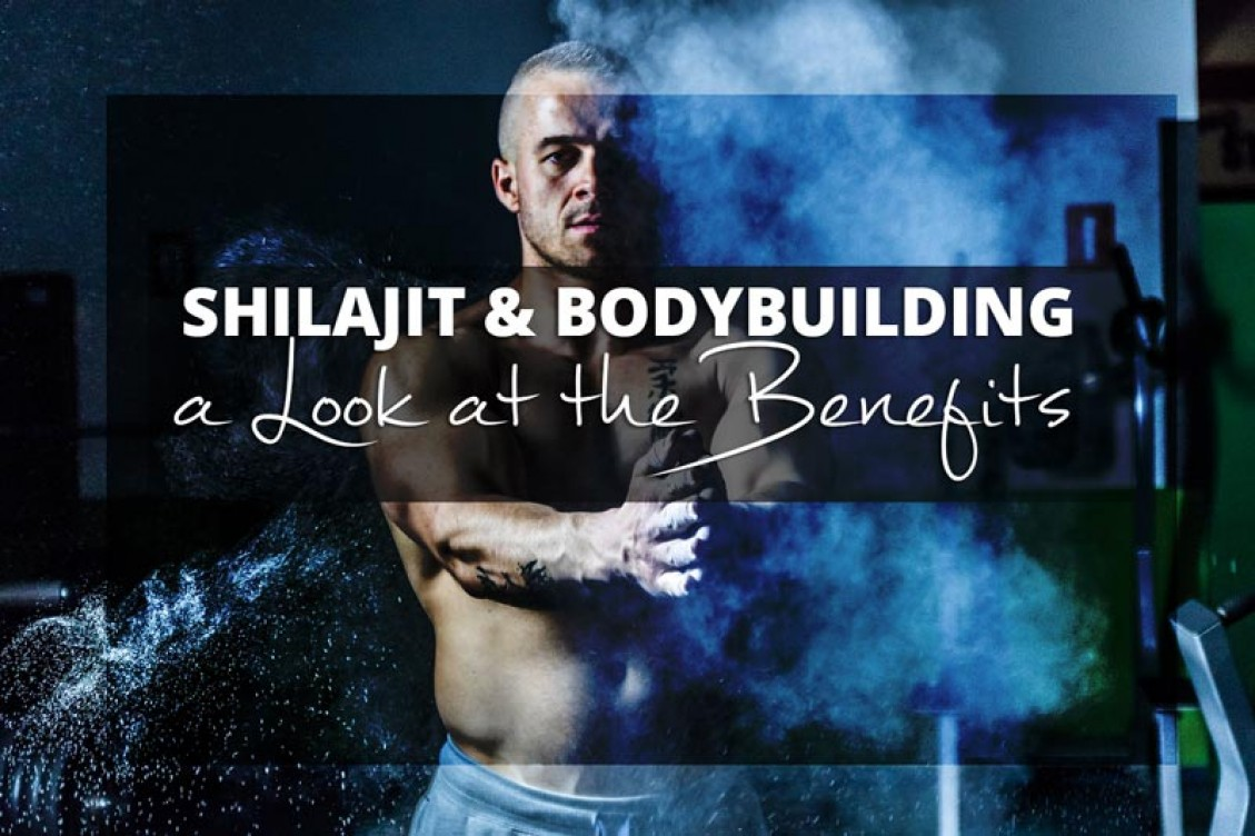 Shilajit bodybuilding - a look at the benefits