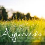 Ayurvedic Tradition - A Different Perspective on Health